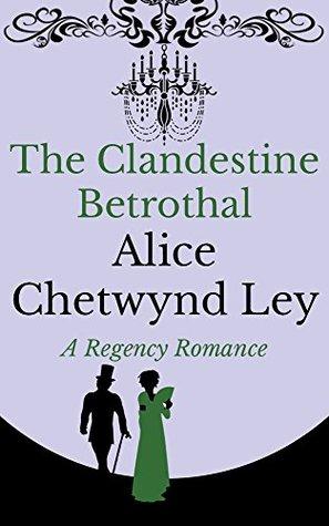 The Clandestine Betrothal by Alice Chetwynd Ley