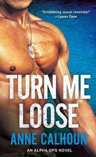 Turn Me Loose by Anne Calhoun